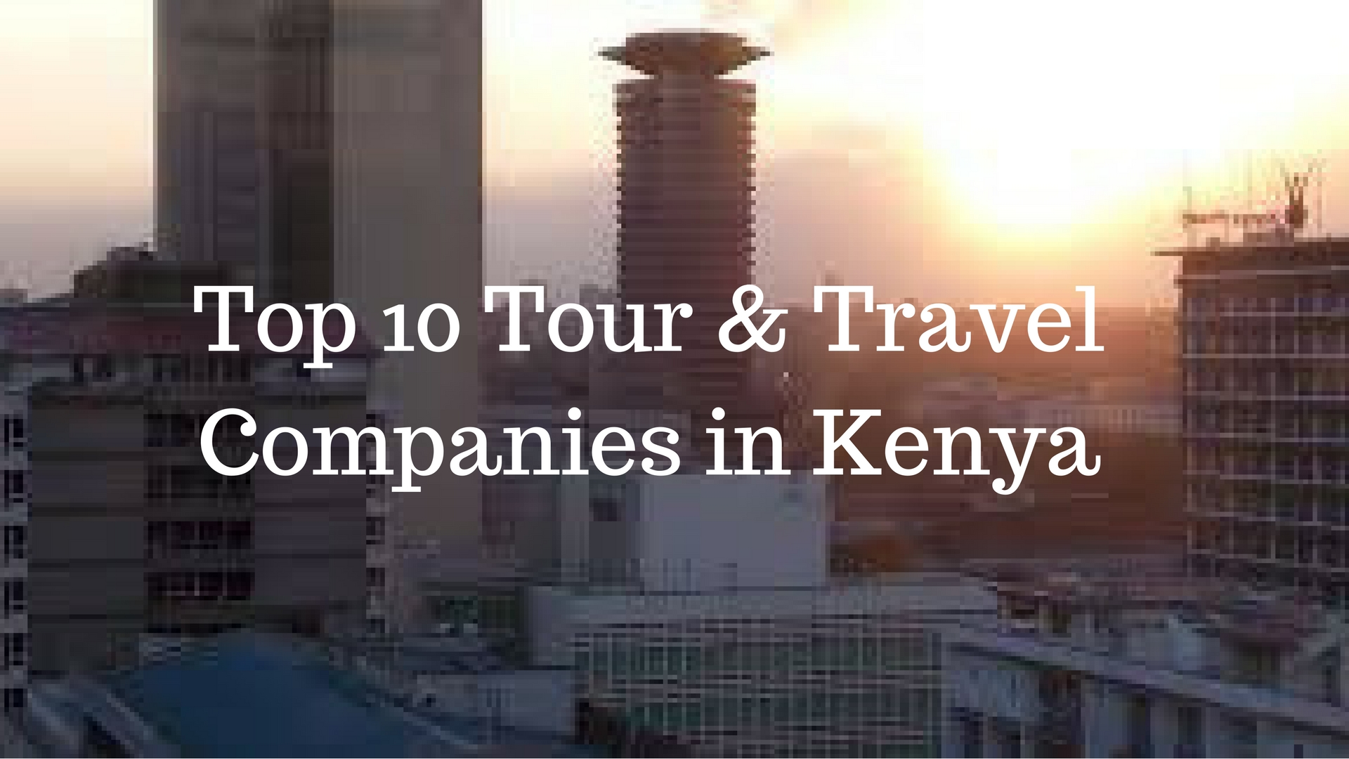 Top 10 Local Tours & Travel Companies in Kenya 2018